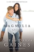 The Magnolia Story (with Bonus Content) eBook von Chip Gaines, Joanna Gaines