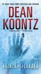 Icebound - A Novel ebook by Dean Koontz