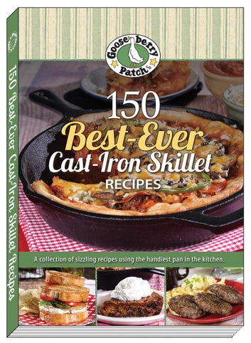 150 Best-Ever Cast Iron Skillet Recipes ebook by Gooseberry Patch