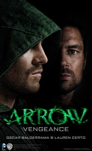 Arrow - Vengeance ebook by Oscar Balderrama,Lauren Certo