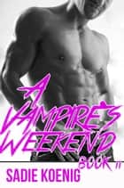 A Vampire's Weekend Book #2 - A Vampire's Weekend, #2 ebook by Sadie Koenig