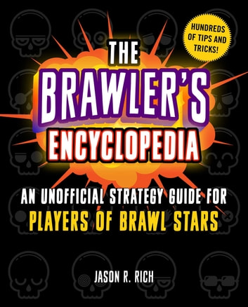 The Brawler's Encyclopedia - An Unofficial Strategy Guide for Players of Brawl Stars ebook by Jason R. Rich