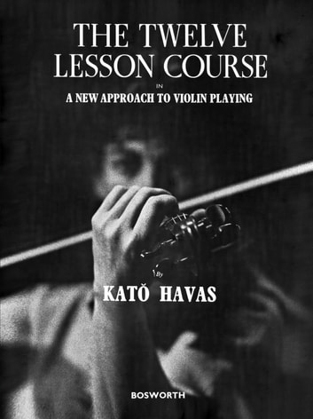The Twelve lesson Course in a New Approach to Violin Playing ebook by Kato Havas