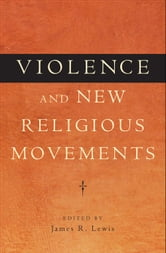 Violence and New Religious Movements ebook by James R. Lewis