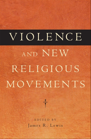 Violence and New Religious Movements ebook by