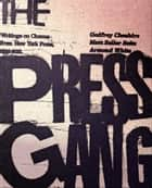 The Press Gang - Writings on Cinema from New York Press, 1991-2011 ebook by Cheshire Godfrey, Matt Zoller Seitz, Jim Colvill,...