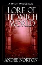 Lore of the Witch World - Witch World Collection of Stories ebook by Andre Norton