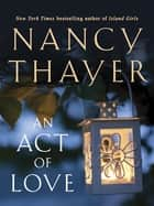 An Act of Love - A Novel ebook by Nancy Thayer