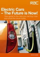 Electric Cars The Future is Now! - Your guide to the cars you can buy now and what the future holds ebook by Arvid Linde