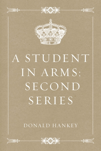 A Student in Arms: Second Series ebook by Donald Hankey