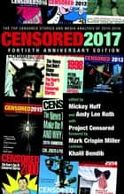 Censored 2017 - The Top Censored Stories and Media Analysis of 2015-2016 eBook by Mickey Huff, Andy Lee Roth, Project Censored,...