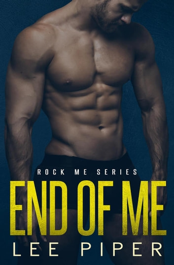 End of Me - Rock Me, #3 ebook by Lee Piper