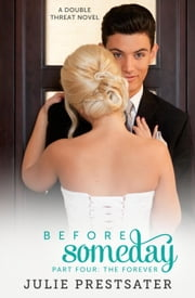 Before Someday- Part Four: The Forever - Double Threat Series, #8 ebook by Julie Prestsater