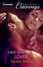 Her Vampire Lover ebook by Caridad Piñeiro