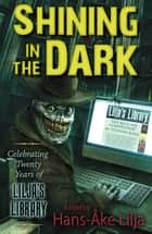 Shining in the Dark - Celebrating Twenty Years of Lilja's Library ebook by Stephen King, Jack Ketchum, P. D. Cacek,...
