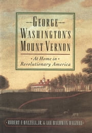 George Washington's Mount Vernon: At Home in Revolutionary America ebook by Robert F. Dalzell,Lee Baldwin Dalzell