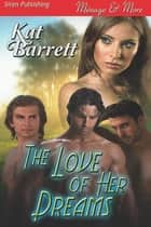 The Love of Her Dreams ebook by Kat Barrett