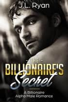 The Billionaire's Secret ebook by J.L. Ryan