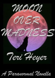 Moon Over Madness ebook by Teri Heyer