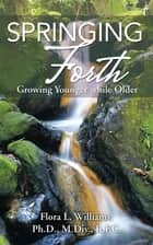 Springing Forth ebook by Flora L. Williams, MDiv;PhD