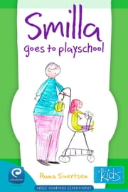 Smilla Goes to Playschool: Books by kids for kids ebook by Runa Sivertsen