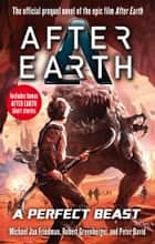 A Perfect Beast – After Earth ebook by Michael Jan Friedman, Robert Greenberger, Peter David