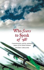 Who Fears to Speak of '98: Commemoration and the continuing impact of the United Irishmen ebook by Peter Collins