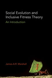 Social Evolution and Inclusive Fitness Theory - An Introduction ebook by James A.R. Marshall