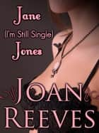 Jane (I'm Still Single) Jones (A Romantic Comedy) ebook by Joan Reeves
