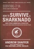 How to Survive a Sharknado and Other Unnatural Disasters ebook by Andrew Shaffer