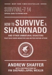How to Survive a Sharknado and Other Unnatural Disasters - Fight Back When Monsters and Mother Nature Attack ebook by Andrew Shaffer