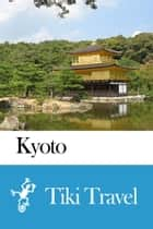 Kyoto (Japan) Travel Guide - Tiki Travel ebook by Tiki Travel