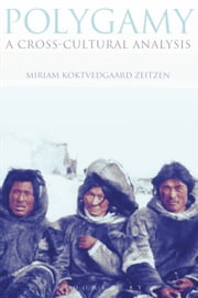 Polygamy - A Cross-Cultural Analysis ebook by Miriam Koktvedgaard Zeitzen
