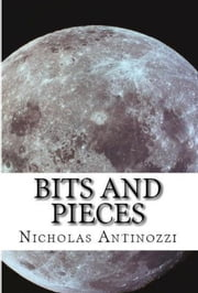 Bits And Pieces ebook by Nicholas Antinozzi