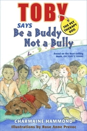 Toby the Pet Therapy Dog says be a Buddy not a Bully ebook by Charmaine Hammond