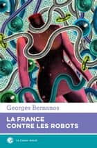 La France contre les robots ebook by Georges Bernanos