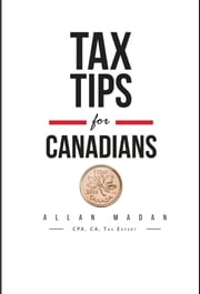 Tax Tips for Canadians ebook by Allan Madan