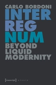 Interregnum - Beyond Liquid Modernity ebook by Carlo Bordoni