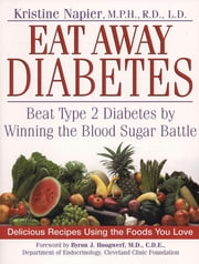 Eat Away Diabetes - Beat Type 2 Diabetes by Winning the Blood Sugar Battle ebook by Kristine Napier