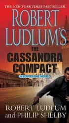 Robert Ludlum's The Cassandra Compact - A Covert-One Novel ebook by Robert Ludlum, Philip Shelby