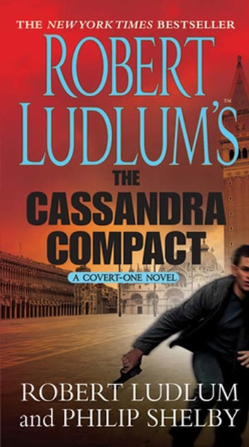 Robert Ludlum's The Cassandra Compact - A Covert-One Novel eBook by Robert Ludlum,Philip Shelby