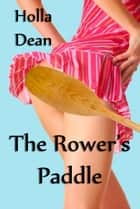 The Rower's Paddle ebook by Holla Dean