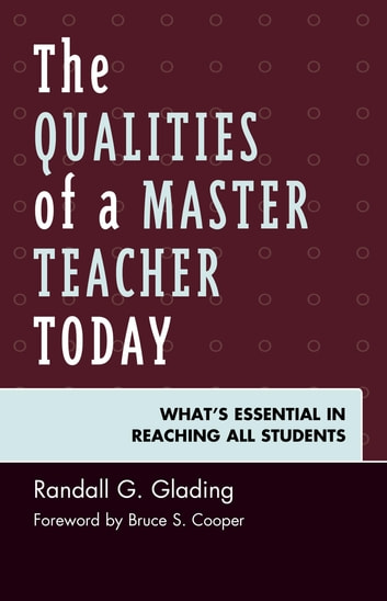 The Qualities of a Master Teacher Today - What's Essential in Reaching All Students ebook by Randall G. Glading