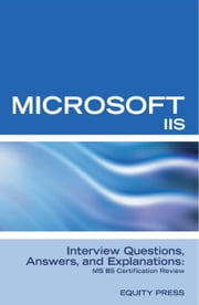 Microsoft Internet Information Server Interview Questions, Answers, and Explanations: Microsoft IIS Certification Review ebook by Sanchez-Clark, Terry