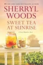 Sweet Tea at Sunrise ebook by Sherryl Woods
