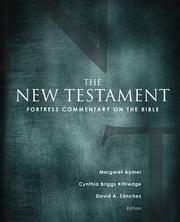 Fortress Commentary on the Bible - The New Testament ebook by Margaret Aymer,Cynthia Briggs Kittredge,David A. Sanchez