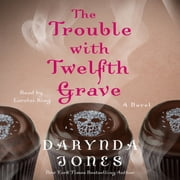 The Trouble with Twelfth Grave - A Novel audiobook by Darynda Jones