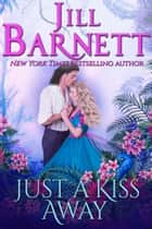 Just A Kiss Away ebook by Jill Barnett