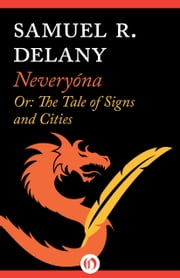 Neveryóna - Or: The Tale of Signs and Cities ebook by Samuel R Delany