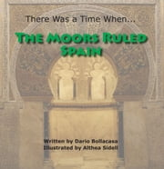 There Was a Time When... The Moors Ruled Spain ebook by Dario Bollacasa